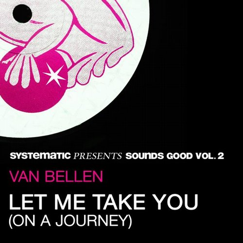 Van Bellen – Let Me Take You (On a Journey) [Systematic Presents Sounds Good, Vol. 2] [4056813025279]